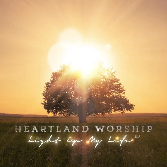 Heartland Worship - Light Up My Life EP AlbumArt_Cover