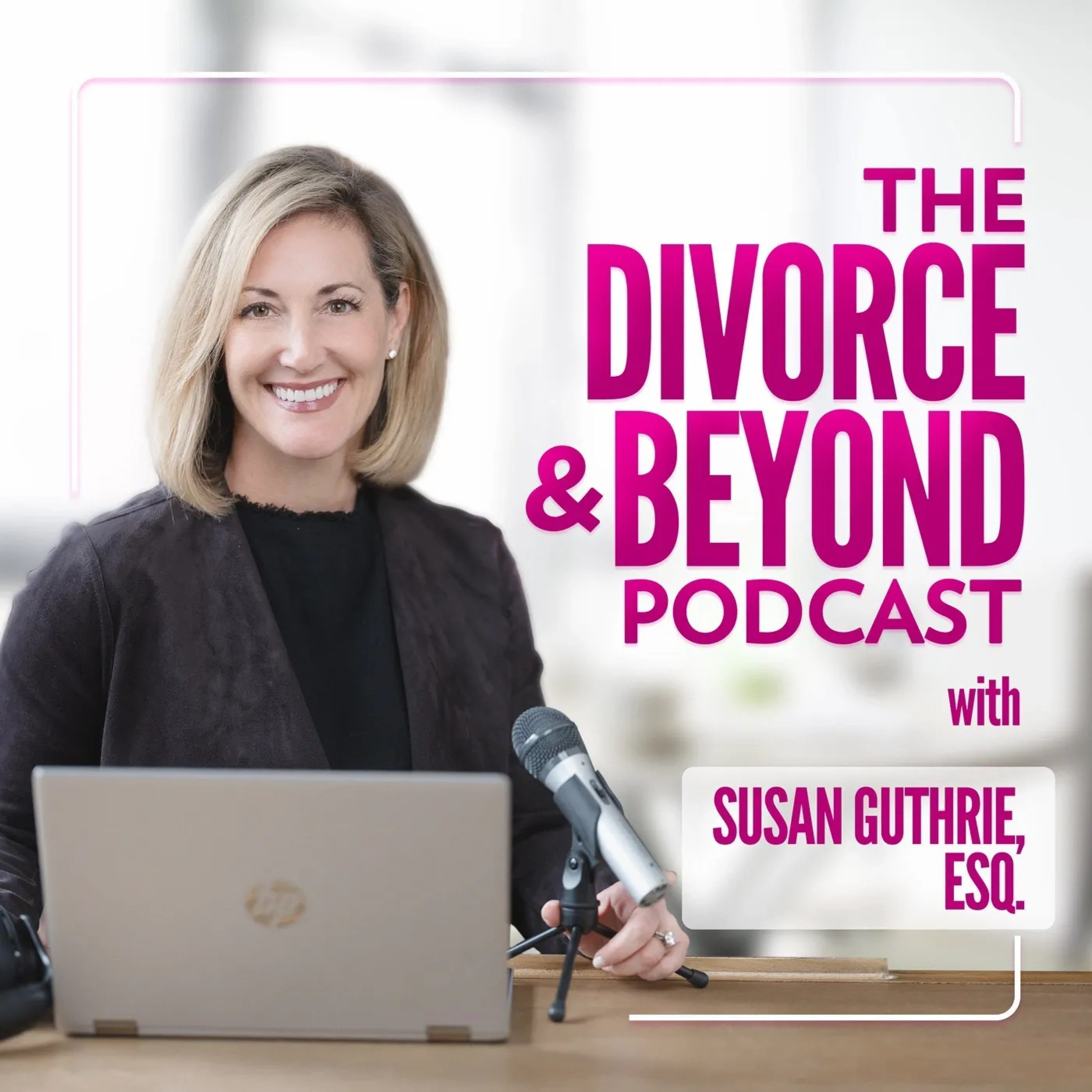 The-Divorce-And-Beyond-Podcast-with-Susan-Guthrie-ESQ@2x